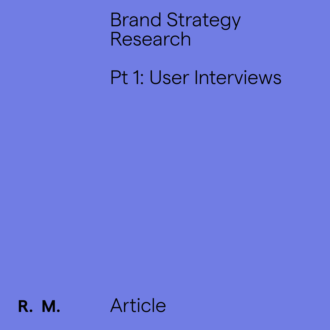 Brand Strategy Research. Pt 1: The Interviews
